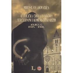 Katolička crkva u Bosni i Hercegovini i komunistički režim Knjiga I. 1945. - 1966.