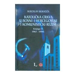 Katolička crkva u Bosni i Hercegovini i komunistički režim Knjiga II 1967.-1990.