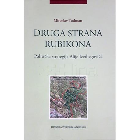 DRUGA STRANA RUBIKONA - Politička strategija Alije Izetbegovića