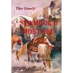 STAMBOL U MOSTARU - priče iz starog Mostara