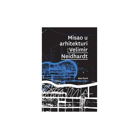 MISAO U ARHITEKTURI: VELIMIR NEIDHARDT