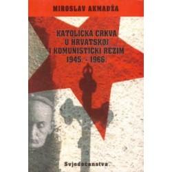 KATOLIČKA CRKVA U HRVATSKOJ I KOMUNISTIČKI REŽIM 1945.-1966.