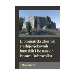 DIPLOMATIČKI ZBORNIK SREDNJOVJEKOVNIH HUMSKIH I BOSANSKIH ISPRAVA DUBROVNIKA