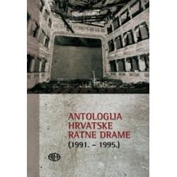 ANTOLOGIJA HRVATSKE RATNE DRAME (1991.-1995.)