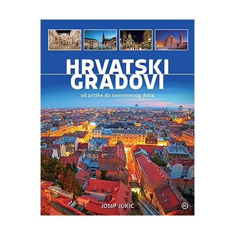HRVATSKI GRADOVI OD ANTIKE DO SUVREMENOG DOBA