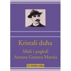 KRISTALI DUHA - Misli i pogledi Antuna Gustava Matoša