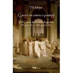 CAREVI NE UMIRU U POSTELJI - Od Cezara do Romula Augustula 44. g. pr. Kr. - 476. g. posl. Kr.