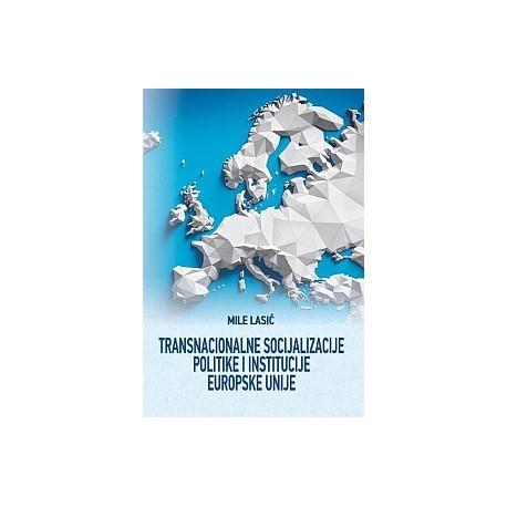 Transnacionalne socijalizacije, politike i institucije Europske unije