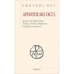 APOSTOLSKI OCI I. - Ignacije Antiohijski: Pisma. Polikarp: Poslanica Filipljanima. Polikarpovo mučeništvo