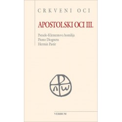 APOSTOLSKI OCI III. Pseudo-Klementova homilija. Pismo Diognetu. Hermin Pastir