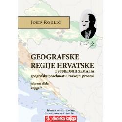 GEOGRAFSKE REGIJE HRVATSKE I SUSJEDNIH ZEMALJA - Geografske posebnosti i razvojni procesi sabrana djela