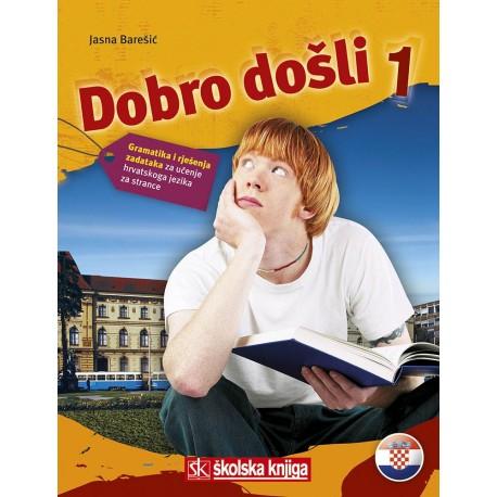 DOBRO DOŠLI 1 - gramatika i rješenja zadataka za učenje hrvatskoga jezika za strance