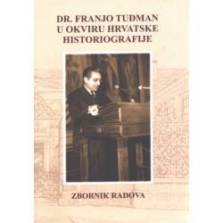 DR. FRANJO TUĐMAN U OKVIRU HRVATSKE HISTORIOGRAFIJE - ZBORNIK RADOVA