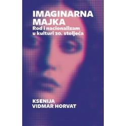 IMAGINARNA MAJKA - Rod i nacionalizam u kulturi 20. stoljeća