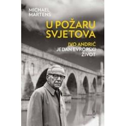U POŽARU SVJETOVA - IVO ANDRIĆ: Jedan evropski život