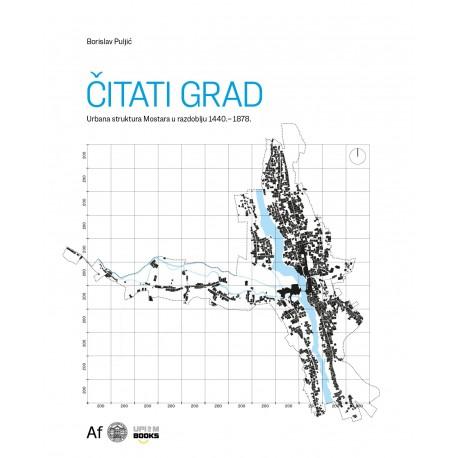 ČITATI GRAD - Urbana struktura Mostara u razdoblju 1440.-1878.