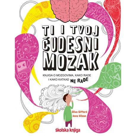 TI I TVOJ ČUDESNI MOZAK-KNJIGA O MOZGOVIMA,KAKO RADE I KAKO KATKAD NE RADE