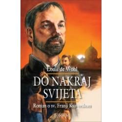 DO NAKRAJ SVIJETA Roman o sv. Franji Ksaverskom